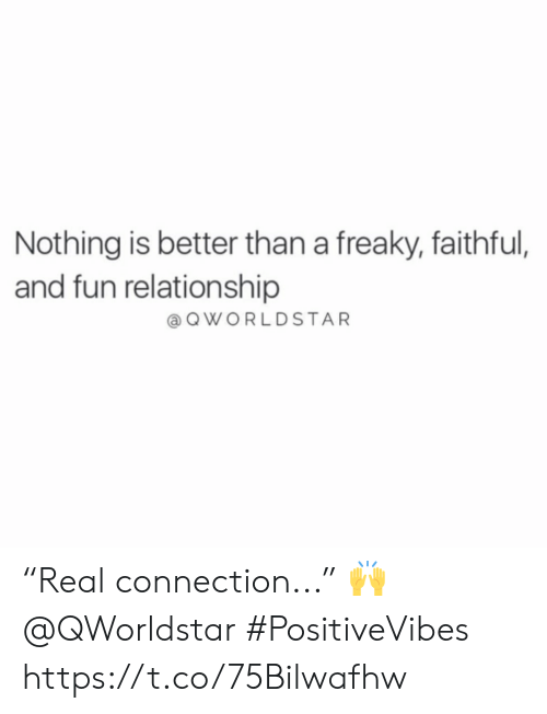 "freaky: Nothing is better than a freaky, faithful,  and fun relationship  aQWORLDSTAR ""Real connection..."" 🙌 @QWorldstar #PositiveVibes https://t.co/75Bilwafhw"