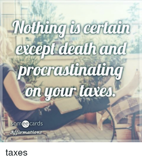 Memes, Taxes, and Death: Nothing is certain  except death and  protrausinaling  on your taxes  cards  Affirmatio taxes