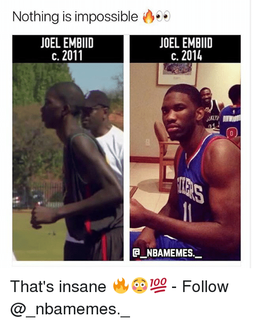 Memes, 🤖, and Nothing: Nothing is impossible 000  JOEL EMBIID  JOEL EMBIID  c. 2014  C.  0)  @_ABAMEMEs.一 That's insane 🔥😳💯 - Follow @_nbamemes._