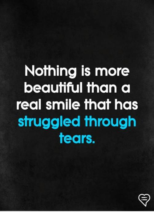 Beautiful, Memes, and Smile: Nothing is more  beautiful than a  real smile that has  struggled through  tears.