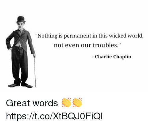 "Charlie, Wicked, and World: ""Nothing is permanent in this wicked world,  not even our troubles.""  - Charlie Chaplin Great words 👏👏 https://t.co/XtBQJ0FiQl"