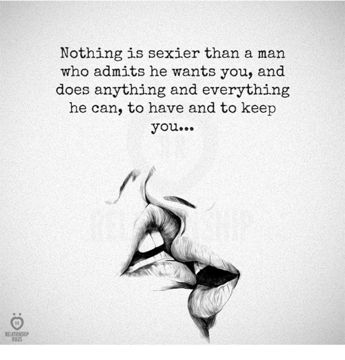 Sexiers: Nothing is sexier than a man  who admits he wants you, and  does anything and everything  he can, to have and to keep  you...