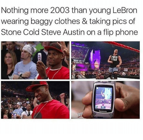 Stone Cold Steve Austin: Nothing more 2003 than young LeBron  wearing baggy clothes & taking pics of  Stone Cold Steve Austin on a flip phone  FeAR