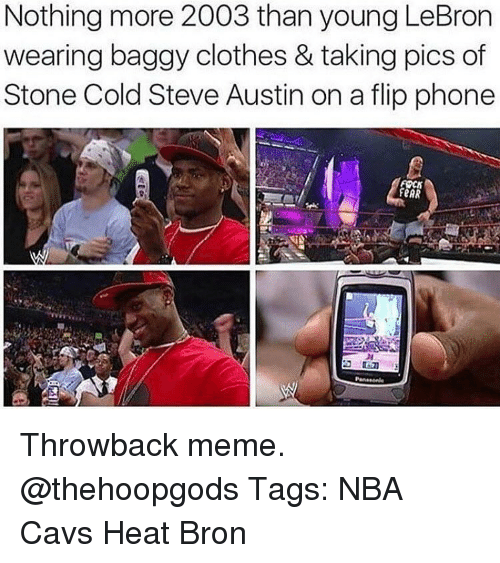 cold-steve-austin: Nothing more 2003 than young LeBron  wearing baggy clothes & taking pics of  Stone Cold Steve Austin on a flip phone  FeAR Throwback meme. @thehoopgods Tags: NBA Cavs Heat Bron