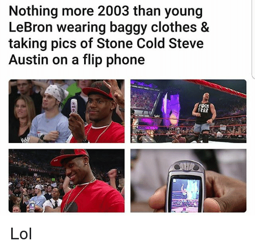 Clothes, Funny, and Lol: Nothing more 2003 than young  LeBron wearing baggy clothes &  taking pics of Stone Cold Steve  Austin on a flip phone  aeAR Lol