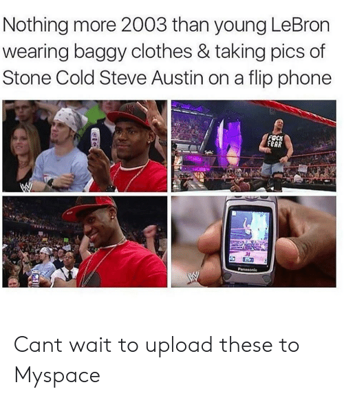 Stone Cold Steve Austin: Nothing more 2003 than young LeBron  wearing baggy clothes & taking pics of  Stone Cold Steve Austin on a flip phone  FSCK  eAR Cant wait to upload these to Myspace