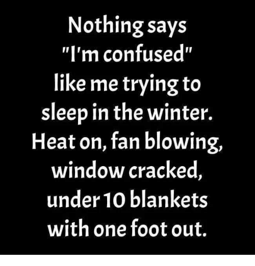 Nothing says i 39 m confused like me trying to sleep in the for Sleeping with window open in winter