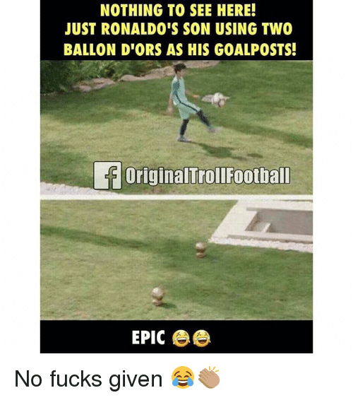 Fucks Given: NOTHING TO SEE HERE!  JUST RONALDO'S SON USING TWO  BALLON D'ORS AS HIS GOALPOSTS!  OriginalTrollFootball  EPIC ee No fucks given 😂👏🏽