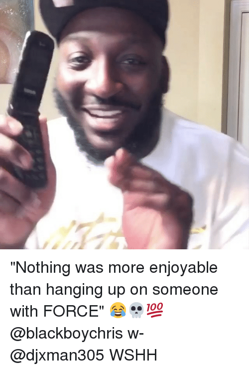 """Memes, Wshh, and 🤖: """"Nothing was more enjoyable than hanging up on someone with FORCE"""" 😂💀💯 @blackboychris w- @djxman305 WSHH"""