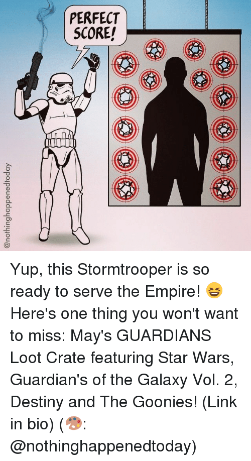 goonies: @nothinghappenedtoday  PERFECT  SCORE Yup, this Stormtrooper is so ready to serve the Empire! 😆 Here's one thing you won't want to miss: May's GUARDIANS Loot Crate featuring Star Wars, Guardian's of the Galaxy Vol. 2, Destiny and The Goonies! (Link in bio) (🎨: @nothinghappenedtoday)