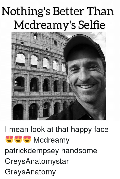 Memes, Selfie, and Happy: Nothing's Better Than  Mcdreamy's Selfie I mean look at that happy face 😍😍😍 Mcdreamy patrickdempsey handsome GreysAnatomystar GreysAnatomy