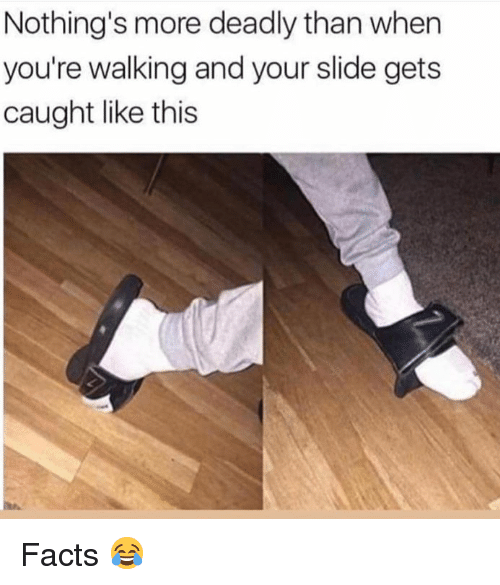Dank, Facts, and 🤖: Nothing's more deadly than when  you're walking and your slide gets  caught like this Facts 😂