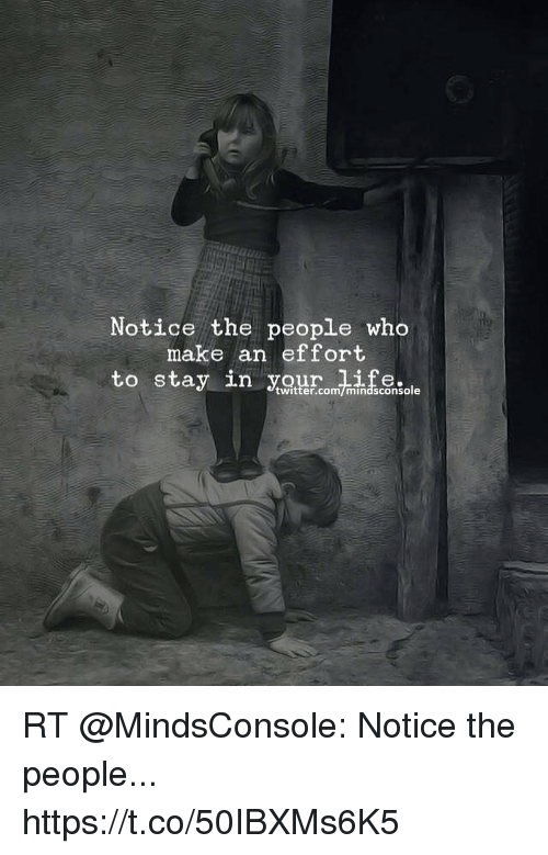 Quotes About People Who Notice: Notice The People Who Make An Effort To Stay In Twittercom