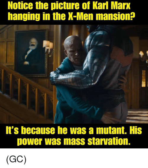 Memes, X-Men, and Power: Notice the picture of Karl Marx  hanging in the X-Men mansion?  It's because he was a mutant. His  power was mass starvation. (GC)