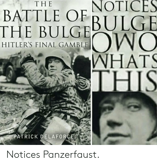 panzerfaust: NOTICES  THE  BATTLE OFBULGE  THE BULGE  HITLER'S FINAL GAMBLE  WHATS  THIS  ОМО  PATRICK DELAFORCE Notices Panzerfaust.