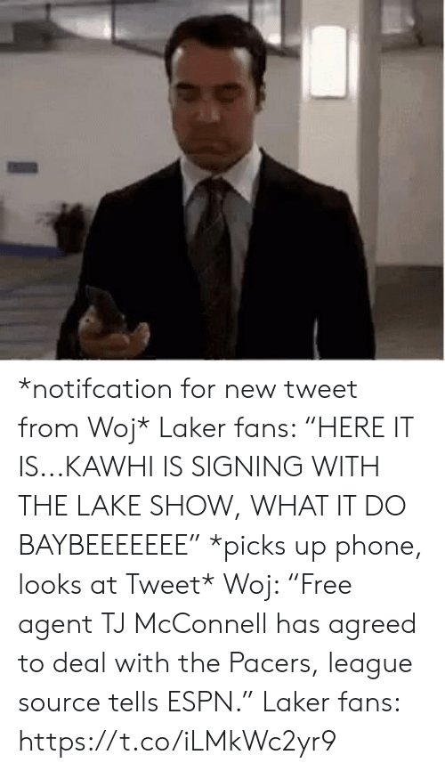 "laker: *notifcation for new tweet from Woj*   Laker fans: ""HERE IT IS...KAWHI IS SIGNING WITH THE LAKE SHOW, WHAT IT DO BAYBEEEEEEE""  *picks up phone, looks at Tweet*  Woj: ""Free agent TJ McConnell has agreed to deal with the Pacers, league source tells ESPN.""  Laker fans: https://t.co/iLMkWc2yr9"