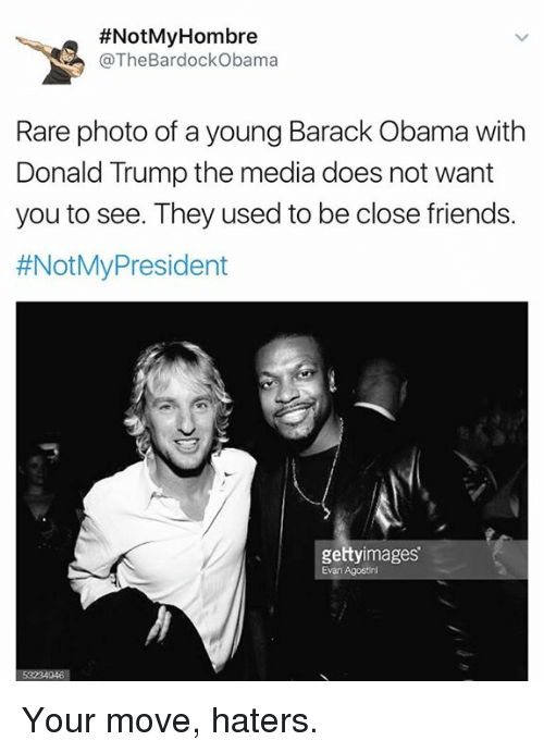 Barack Obama, Dank Memes, and Media:  #NotMy Hombre  @The BardockObama  Rare photo of a young Barack Obama with  Donald Trump the media does not want  you to see. They used to be close friends.  #Not My President  gettyimages Your move, haters.