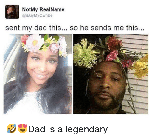 Dad, Memes, and 🤖: NotMy RealName  iBuyMyOwnBe  sent my dad this... so he sends me this... 🤣😍Dad is a legendary