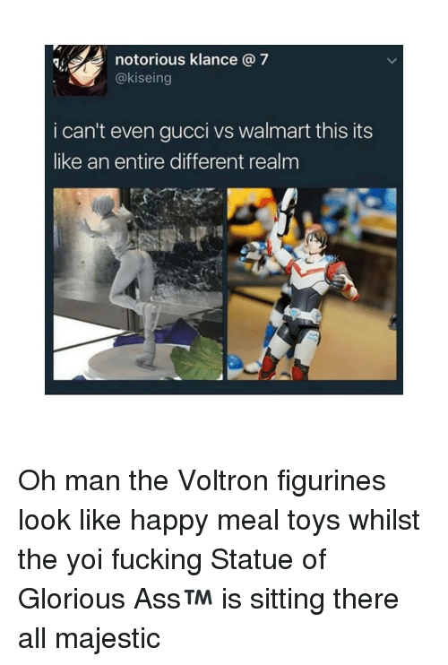 Gucci, Memes, and Walmart: notorious klance a 7  @kiseing  i can't even gucci vs walmart this its  like an entire different realm Oh man the Voltron figurines look like happy meal toys whilst the yoi fucking Statue of Glorious Ass™ is sitting there all majestic