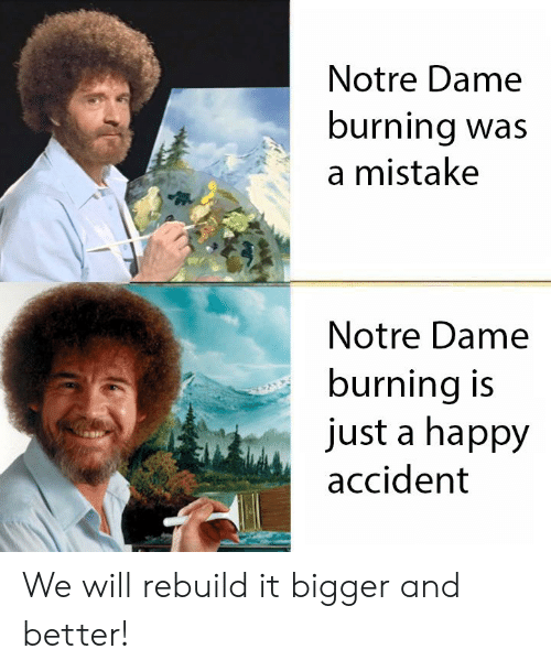 We Will Rebuild: Notre Dame  burning was  a mistake  Notre Dame  burning is  just a happy  accident We will rebuild it bigger and better!