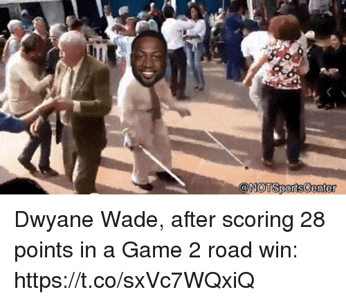 Dwyane Wade, Sports, and Game: @NOTSportsCenter Dwyane Wade, after scoring 28 points in a Game 2 road win: https://t.co/sxVc7WQxiQ