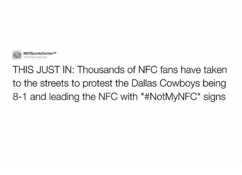 """Dallas Cowboys, Nfl, and Protest: NOTSportsCenter  M  ONOTSportsConter  THIS JUST IN: Thousands of NFC fans have taken  to the streets to protest the Dallas Cowboys being  8-1 and leading the NFC with #NotMyNFC"""" signs"""