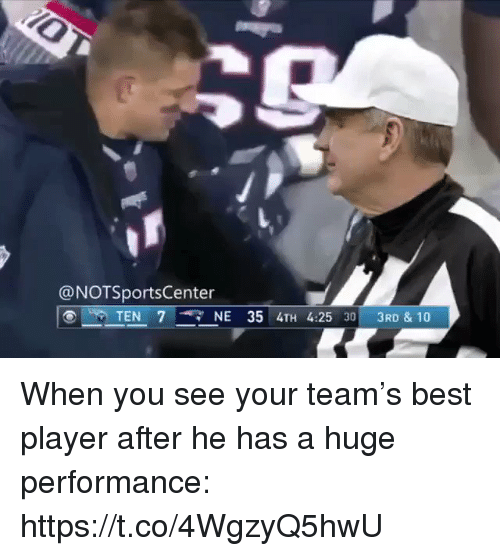 Sports, Best, and Player: @NOTSportsCenter  NE 354TH 4:25 30 3RD & 10 When you see your team's best player after he has a huge performance: https://t.co/4WgzyQ5hwU
