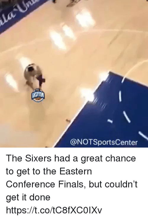 Sixers: @NOTSportsCenter The Sixers had a great chance to get to the Eastern Conference Finals, but couldn't get it done https://t.co/tC8fXC0IXv