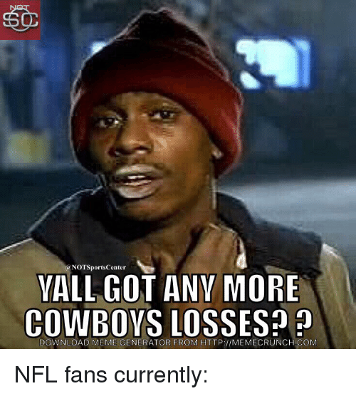 Sports, Cowboy, and Download: NOTSportsCenter  VALL GOT ANY MORE  COWBOYS LOSSES?  DOWNLOAD MEME GENERATOR FROM HTTP://MEMECRUNCH.COM NFL fans currently: