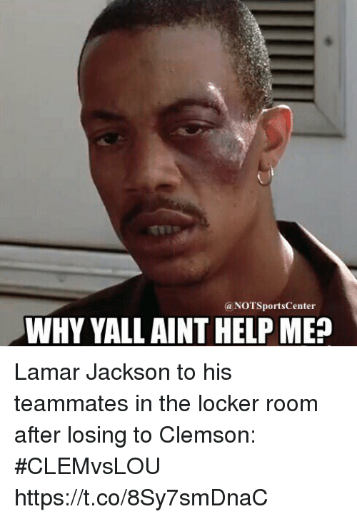 clemson: @NOTSportsCenter  WHY YALL AINT HELP ME? Lamar Jackson to his teammates in the locker room after losing to Clemson: #CLEMvsLOU https://t.co/8Sy7smDnaC