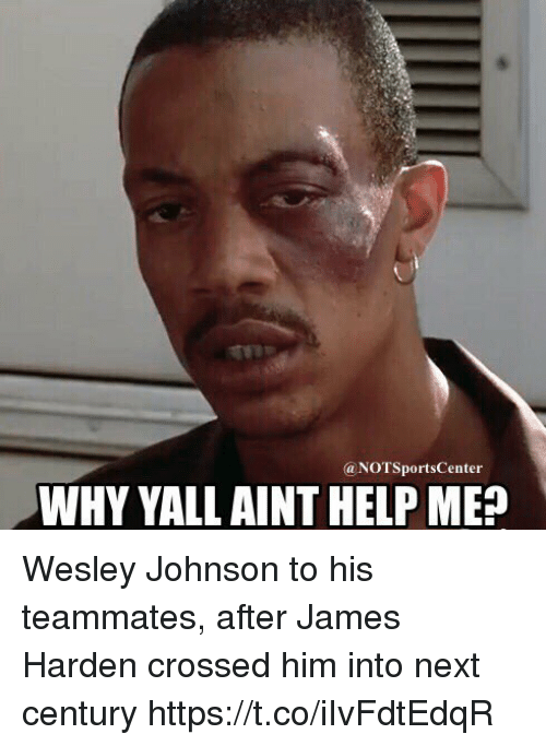 James Harden, Sports, and Help: @NOTSportsCenter  WHY YALL AINT HELP ME? Wesley Johnson to his teammates, after James Harden crossed him into next century https://t.co/iIvFdtEdqR