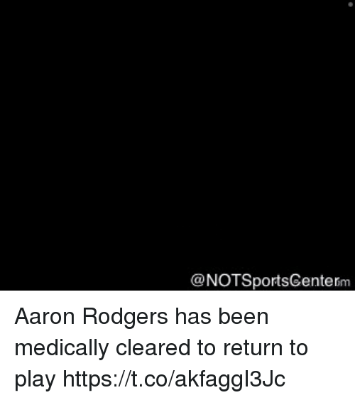 Aaron Rodgers, Sports, and Been: @NOTSportsGente Aaron Rodgers has been medically cleared to return to play https://t.co/akfaggI3Jc
