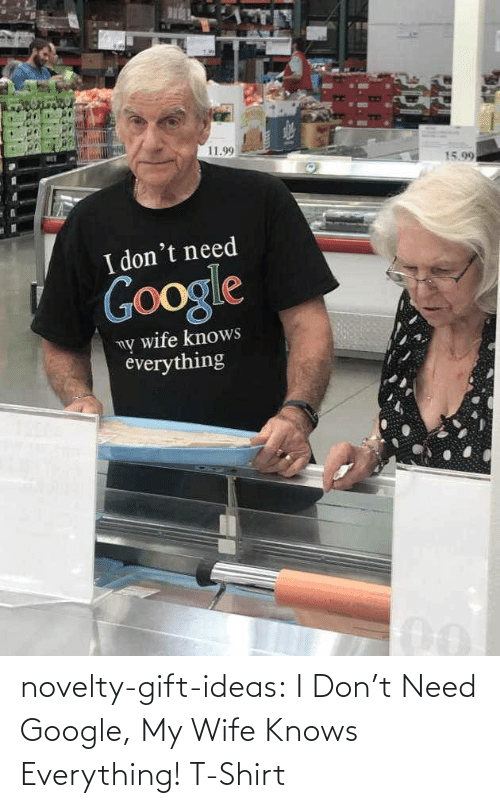 t-shirt: novelty-gift-ideas:  I Don't Need Google, My Wife Knows Everything! T-Shirt
