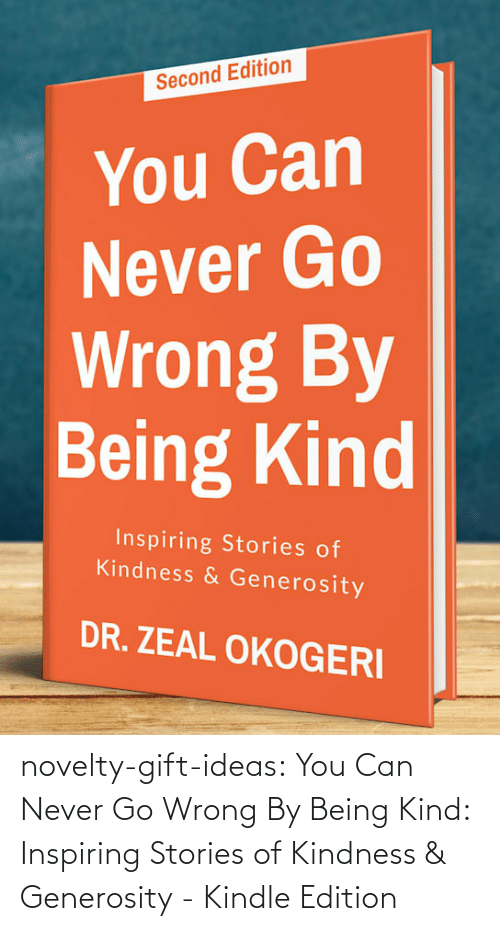 Kindness: novelty-gift-ideas:  You Can Never Go Wrong By Being Kind: Inspiring Stories of Kindness & Generosity - Kindle Edition