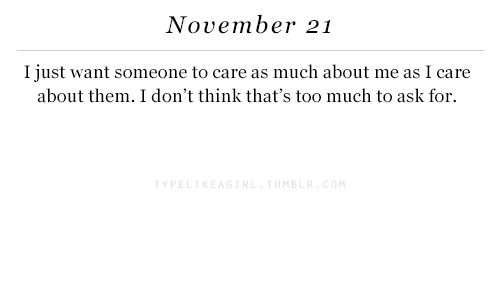 Thats Too Much: November 21  I just want someone to care as much about me as I care  about them. I don't think that's too much to ask for.  M B