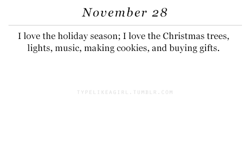 m&b: November 28  I love the holiday season; I love the Christmas trees,  lights, music, making cookies, and buying gifts  P E  M B