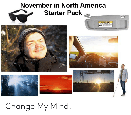 Starter Pack: November in North America  Starter Pack  A WARNING  on n a Change My Mind.