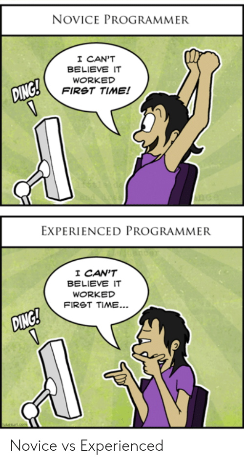 cant-believe-it: NOVICE PROGRAMMER  I CAN'T  BELIEVE IT  WORKED  FIRST TIME!  EXPERIENCED PROGRAMMER  I CAN'T  BELIEVE IT  WORKED  FIRST TIME... Novice vs Experienced