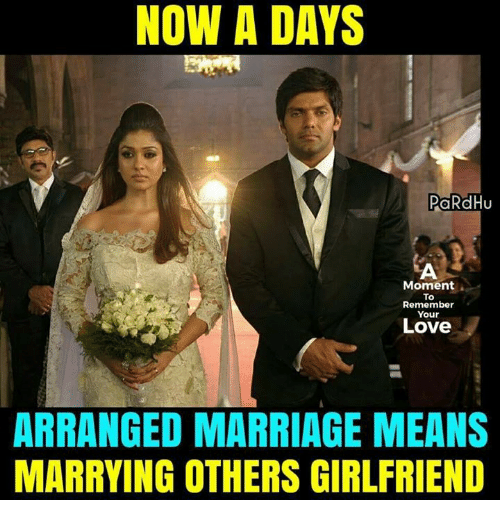Arranged Marriage: NOW A DAYS  PaRdHu  Moment.  To  Remember  Your  Love  ARRANGED MARRIAGE MEANS  MARRYING OTHERS GIRLFRIEND
