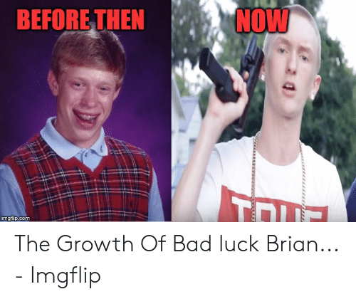 Slim Jesus Meme: NOW  BEFORE THEN The Growth Of Bad luck Brian... - Imgflip