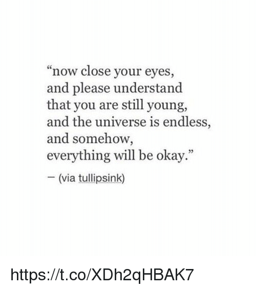 """Understandment: now close your eyes,  and please understand  that you are still young,  and the universe is endless,  and somehow,  everything will be okay.""""  (via tullipsink) https://t.co/XDh2qHBAK7"""