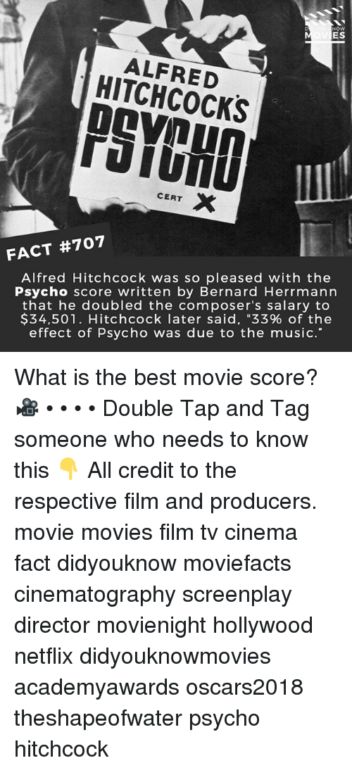 "Bernard: NOW  ES  ALFRED  HITCHCOCKS  PSYOHD  IL  CERT X  FACT #707  Alfred Hitchcock was so pleased with the  Psycho score written by Bernard Herrmann  that he doubled the composer's salary to  $34.501. Hitchcock later said, ""33% of the  effect of Psycho was due to the music.' What is the best movie score? 🎥 • • • • Double Tap and Tag someone who needs to know this 👇 All credit to the respective film and producers. movie movies film tv cinema fact didyouknow moviefacts cinematography screenplay director movienight hollywood netflix didyouknowmovies academyawards oscars2018 theshapeofwater psycho hitchcock"