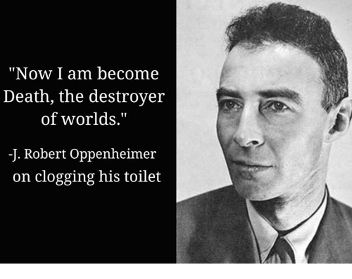 Oppenheimer Quote Prepossessing Now I Am Become Death The Destroyer Of Worlds J Robert
