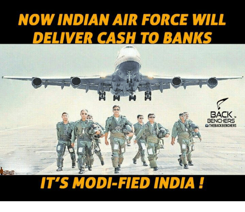 Memes, Air Force, and Bank: NOW INDIAN AIR FORCE WILL  DELIVER CASH TO BANKS  BACK  BENCHERS  OTHEBACKBENCHERS  IT'S MODI FIED INDIA