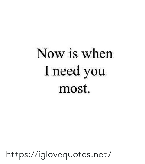 I Need You: Now is when  I need you  most https://iglovequotes.net/