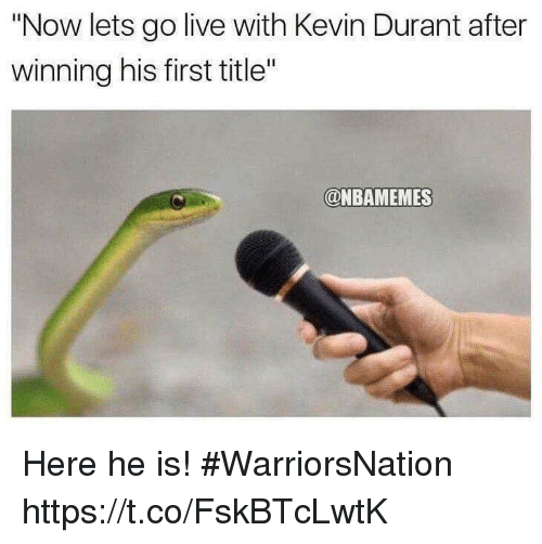 "Kevin Durant, Live, and First: ""Now lets go live with Kevin Durant after  winning his first title""  @NBAMEMES Here he is! #WarriorsNation https://t.co/FskBTcLwtK"