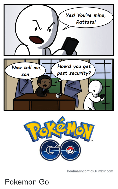 Funny, Pokemon, and Tumblr: Now tell me,  Son...  yes! You're mine  Rattata!  How'd you get  past security?  TM  bealmalincomics.tumblr.com Pokemon Go