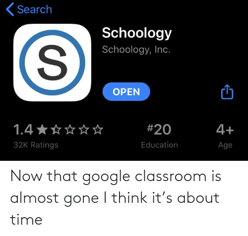 about time: Now that google classroom is almost gone I think it's about time