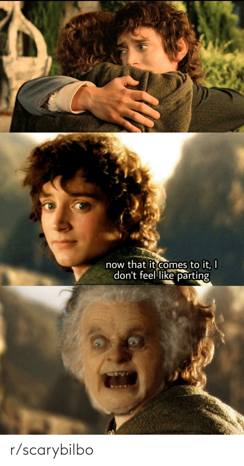 Parting: now that it comes to it, I  don't feel like parting r/scarybilbo