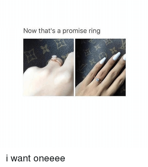 A Promise Ring: Now that's a promise ring i want oneeee